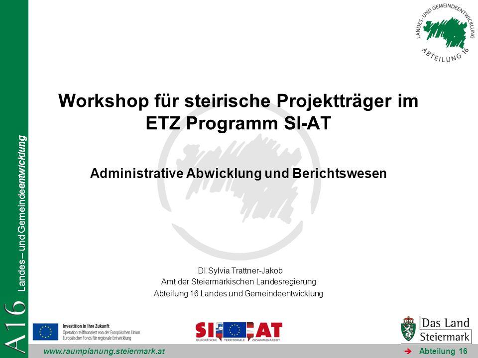 www.raumplanung.steiermark.at Landes – und Gemeindeentwicklung Abteilung 16 THEMEN ETZ-Programme Rahmenbedingungen für Projekte Projektstruktur Berichtswesen - Finanzabwicklung