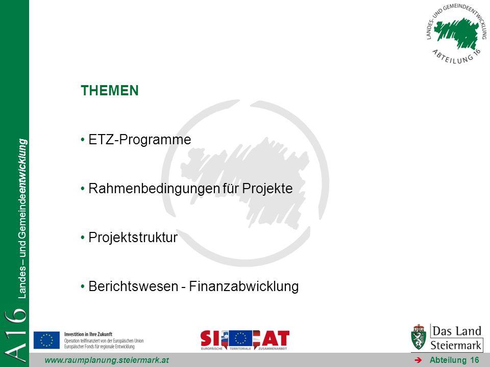 www.raumplanung.steiermark.at Landes – und Gemeindeentwicklung Abteilung 16 THEMEN ETZ-Programme Rahmenbedingungen für Projekte Projektstruktur Berich