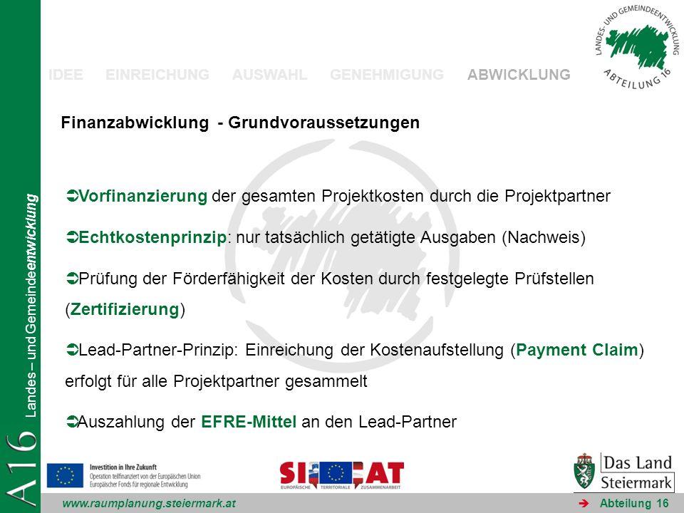 www.raumplanung.steiermark.at Landes – und Gemeindeentwicklung Abteilung 16 IDEE EINREICHUNG AUSWAHL GENEHMIGUNG ABWICKLUNG Finanzabwicklung - Grundvo