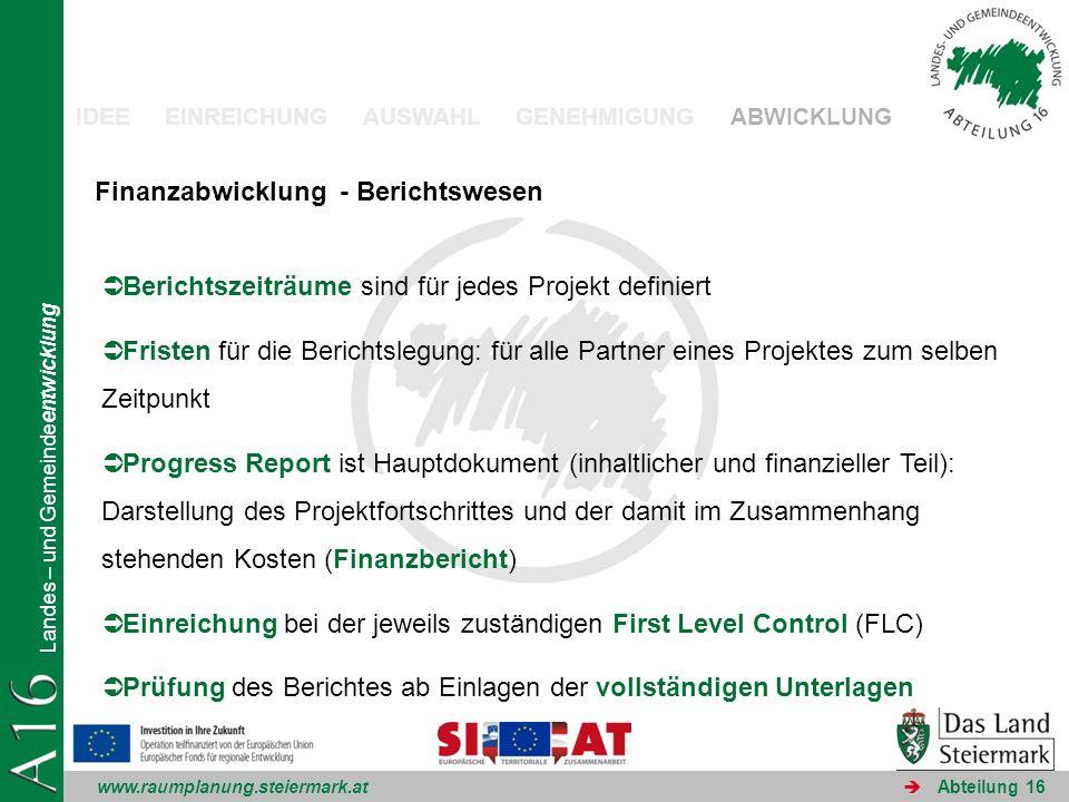 www.raumplanung.steiermark.at Landes – und Gemeindeentwicklung Abteilung 16 IDEE EINREICHUNG AUSWAHL GENEHMIGUNG ABWICKLUNG Finanzabwicklung - Bericht