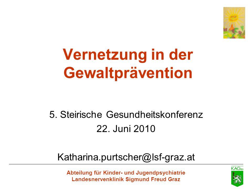 Abteilung für Kinder- und Jugendpsychiatrie Landesnervenklinik Sigmund Freud Graz Vernetzung in der Gewaltprävention 5. Steirische Gesundheitskonferen