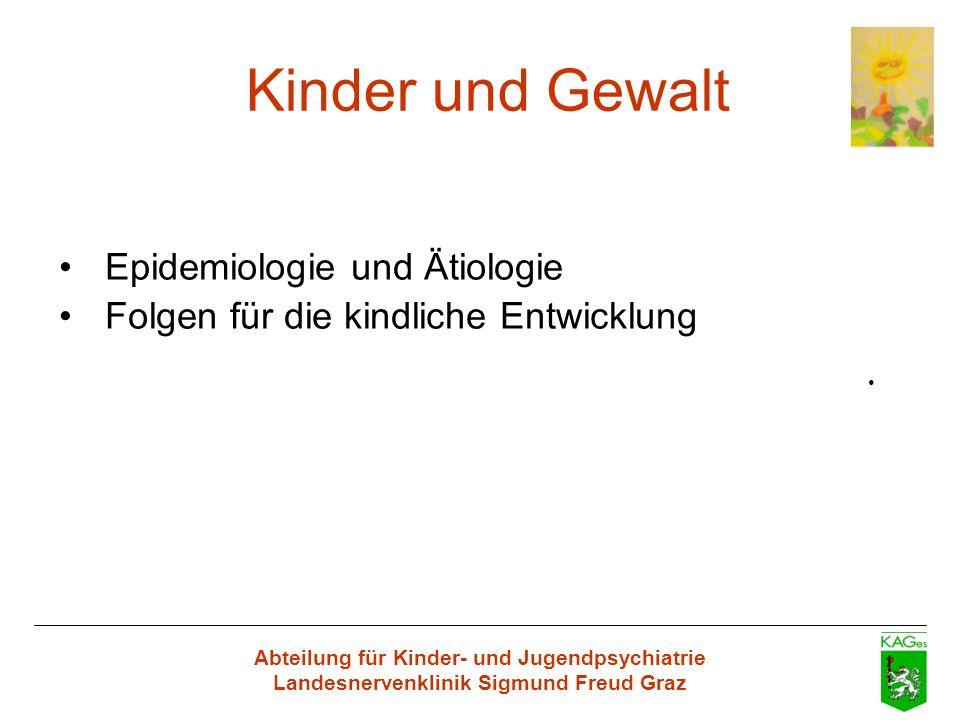 Abteilung für Kinder- und Jugendpsychiatrie Landesnervenklinik Sigmund Freud Graz Kinder und Gewalt Epidemiologie und Ätiologie Folgen für die kindlic