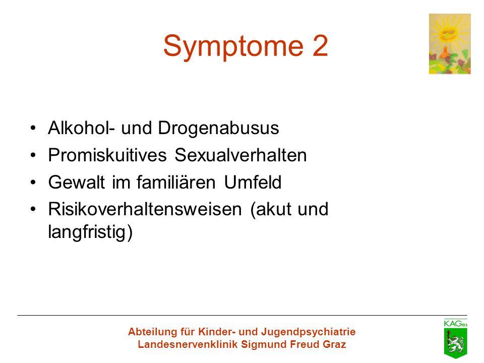 Abteilung für Kinder- und Jugendpsychiatrie Landesnervenklinik Sigmund Freud Graz Symptome 2 Alkohol- und Drogenabusus Promiskuitives Sexualverhalten