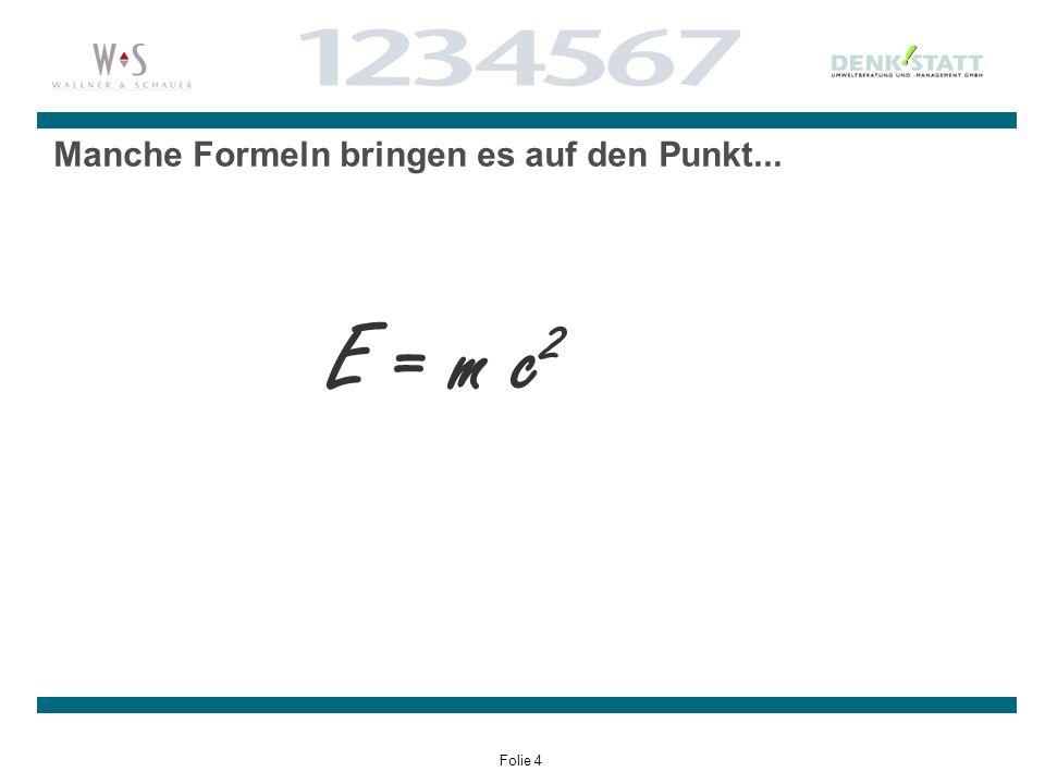 Folie 4 Manche Formeln bringen es auf den Punkt... E = m c 2