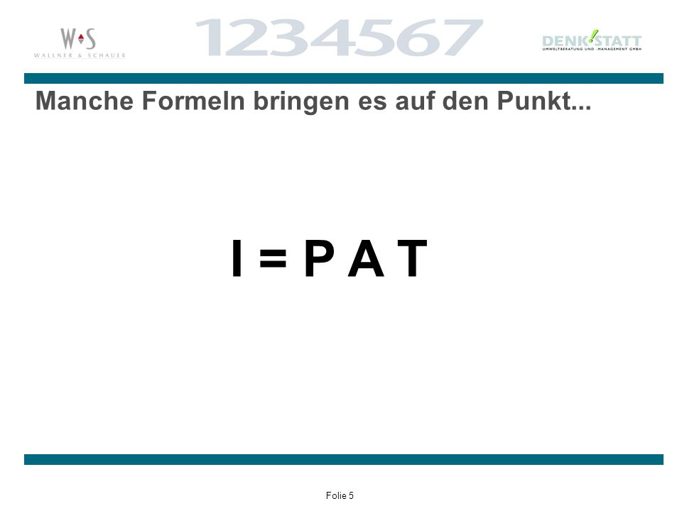 Folie 5 Manche Formeln bringen es auf den Punkt... I = P A T