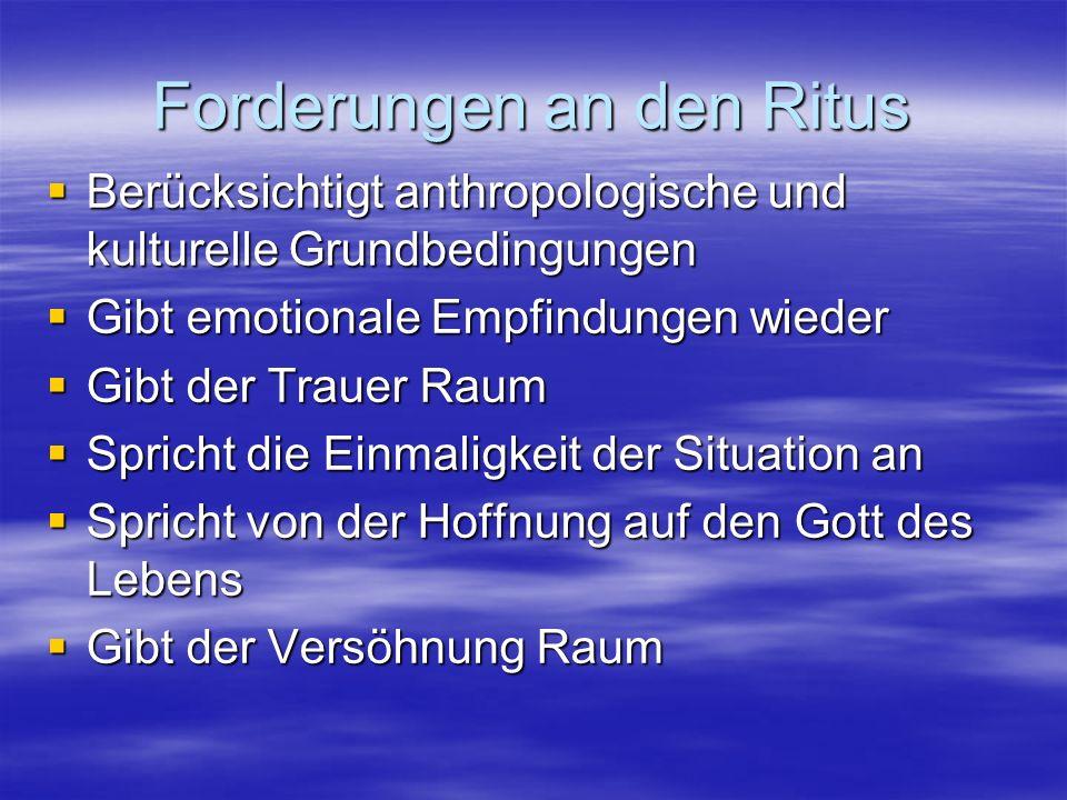 Forderungen an den Ritus Berücksichtigt anthropologische und kulturelle Grundbedingungen Berücksichtigt anthropologische und kulturelle Grundbedingung