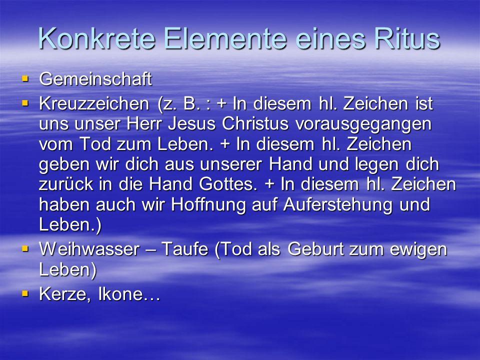 Konkrete Elemente eines Ritus Gemeinschaft Gemeinschaft Kreuzzeichen (z. B. : + In diesem hl. Zeichen ist uns unser Herr Jesus Christus vorausgegangen