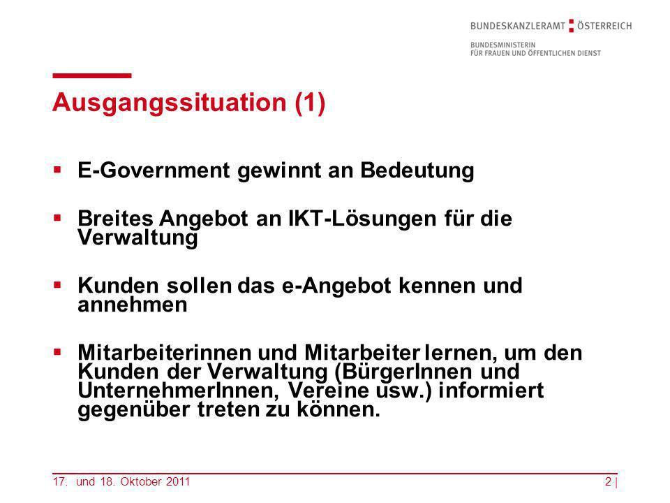 17. und 18. Oktober 20112 | Ausgangssituation (1) E-Government gewinnt an Bedeutung Breites Angebot an IKT-Lösungen für die Verwaltung Kunden sollen d