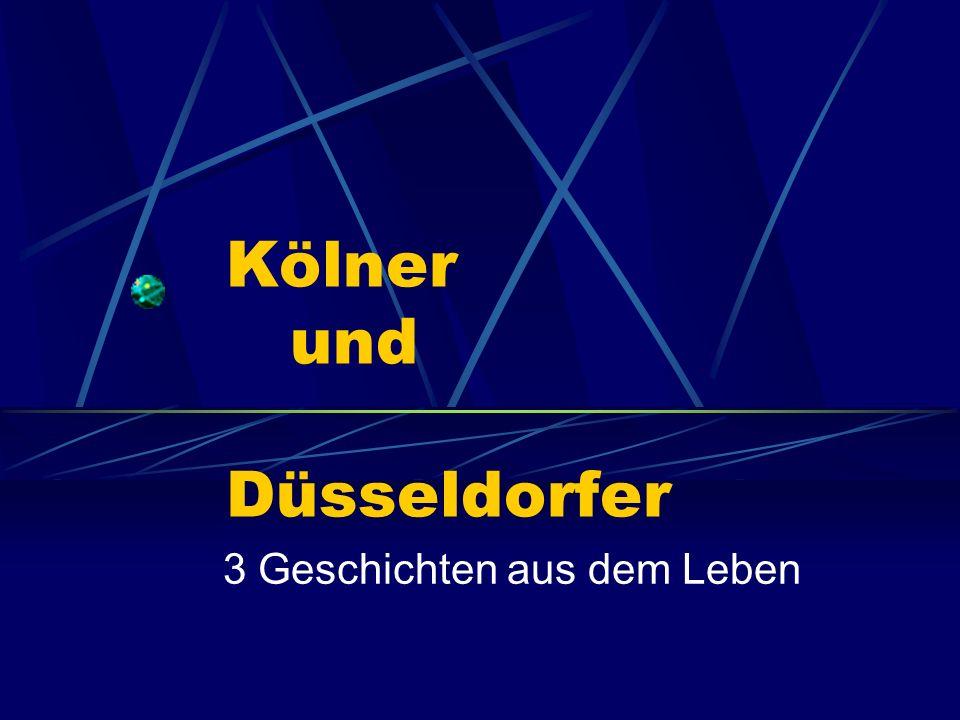 Kölner und Düsseldorfer 3 Geschichten aus dem Leben