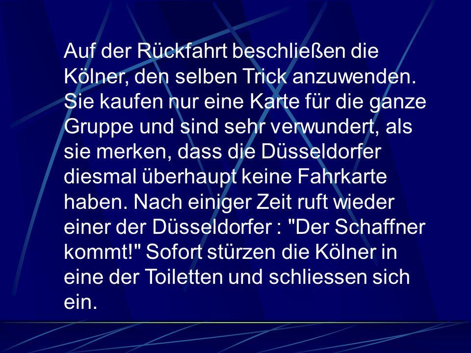 Auf der Rückfahrt beschließen die Kölner, den selben Trick anzuwenden.