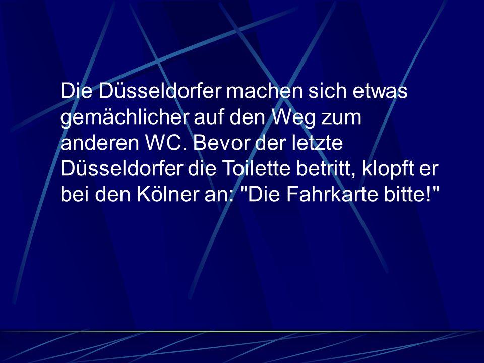 Die Düsseldorfer machen sich etwas gemächlicher auf den Weg zum anderen WC. Bevor der letzte Düsseldorfer die Toilette betritt, klopft er bei den Köln
