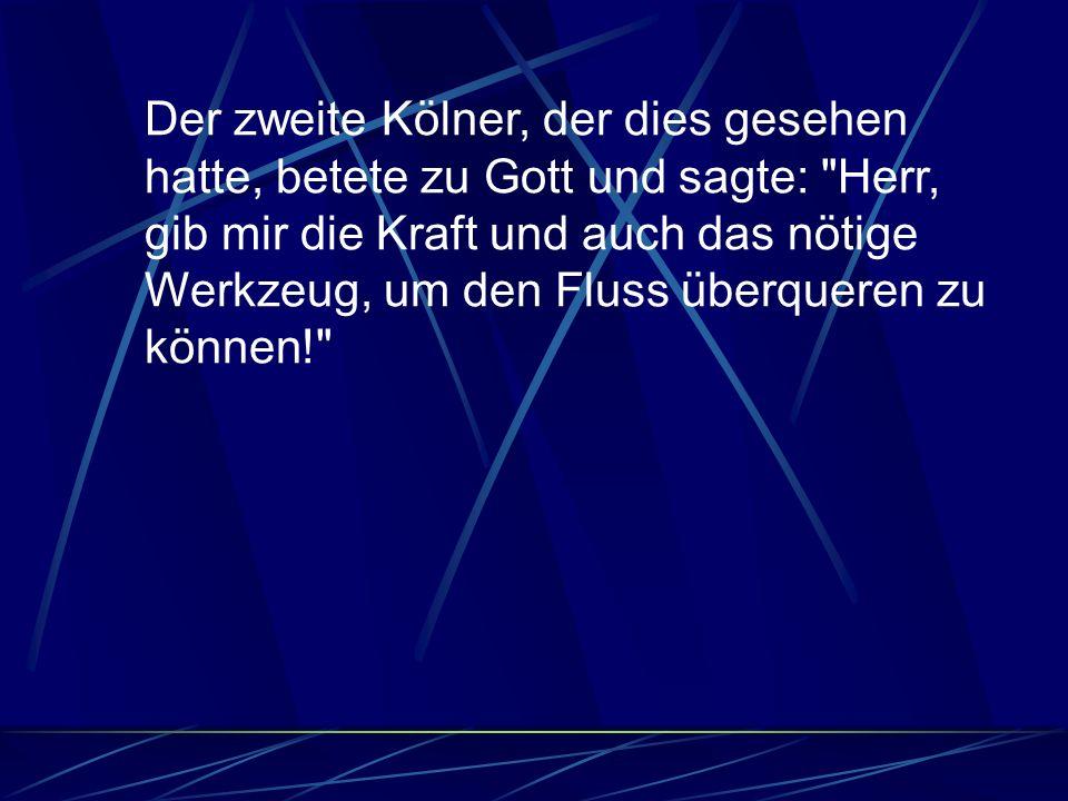 Der zweite Kölner, der dies gesehen hatte, betete zu Gott und sagte: