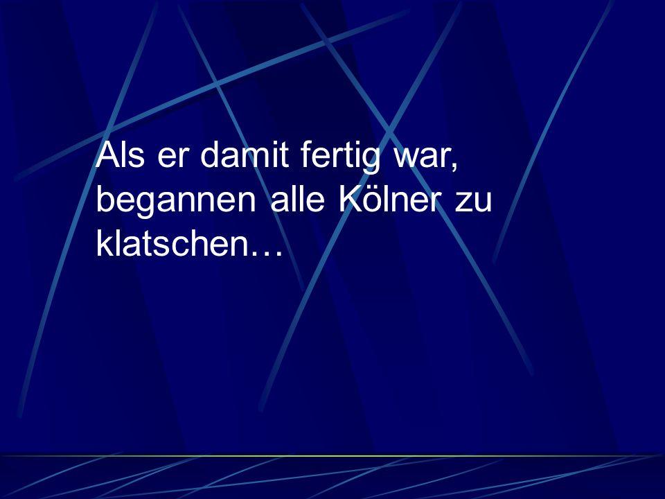 Der zweite Kölner, der dies gesehen hatte, betete zu Gott und sagte: Herr, gib mir die Kraft und auch das nötige Werkzeug, um den Fluss überqueren zu können!