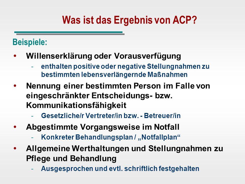 Was ist das Ergebnis von ACP? Willenserklärung oder Vorausverfügung - -enthalten positive oder negative Stellungnahmen zu bestimmten lebensverlängernd