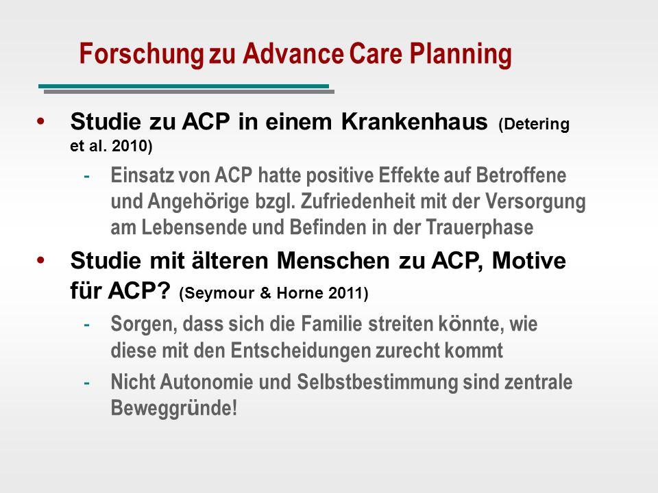 Forschung zu Advance Care Planning Studie zu ACP in einem Krankenhaus (Detering et al. 2010) - Einsatz von ACP hatte positive Effekte auf Betroffene u
