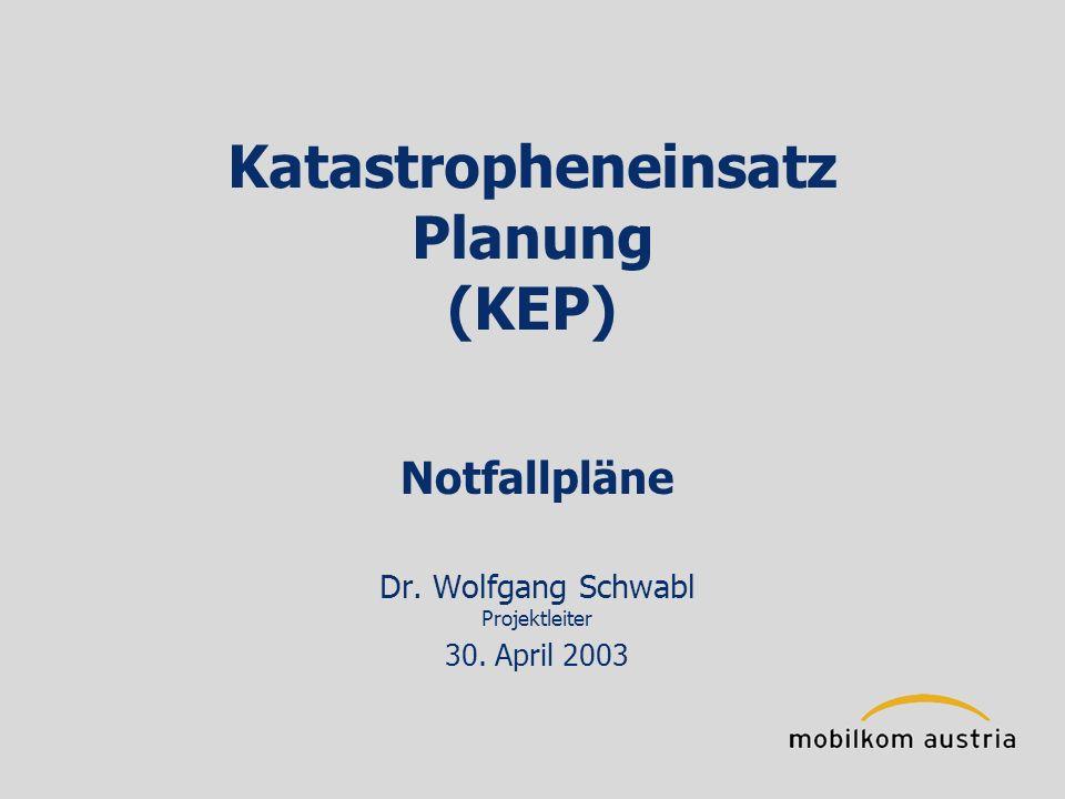 Katastropheneinsatz Planung (KEP) Notfallpläne Dr. Wolfgang Schwabl Projektleiter 30. April 2003