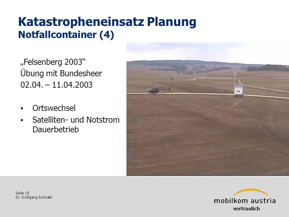 Seite 15 Dr. Wolfgang Schwabl Katastropheneinsatz Planung Notfallcontainer (4) Felsenberg 2003 Übung mit Bundesheer 02.04. – 11.04.2003 Ortswechsel Sa