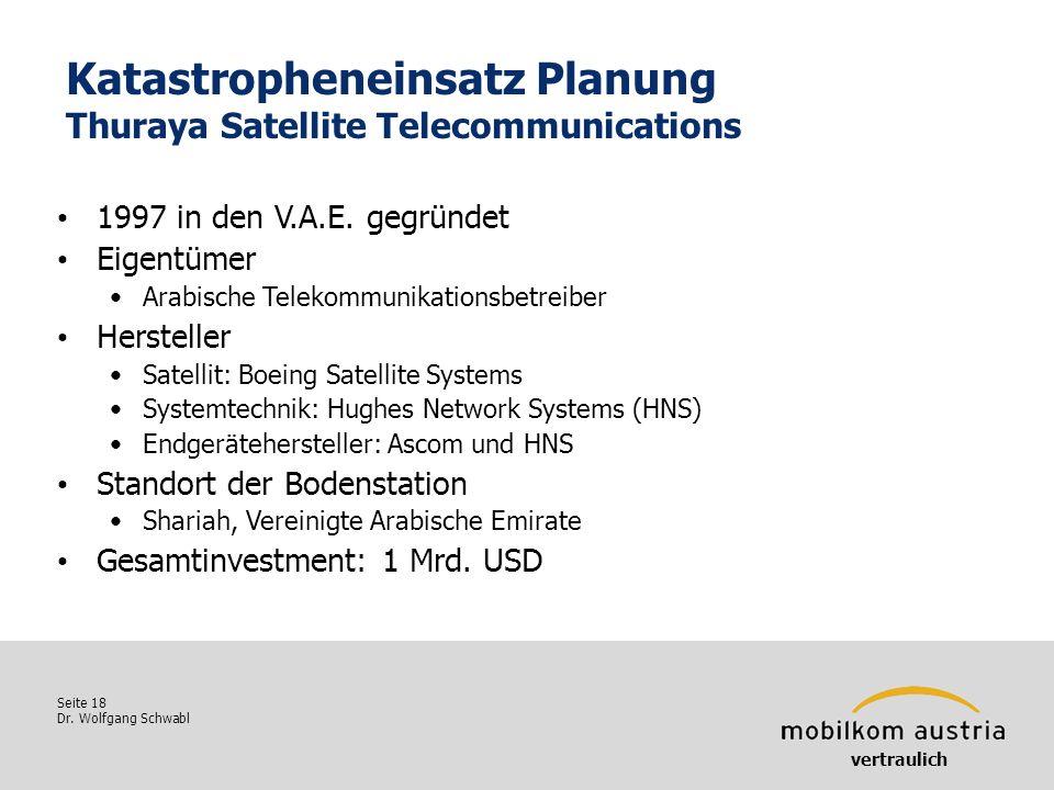 Seite 18 Dr. Wolfgang Schwabl Katastropheneinsatz Planung Thuraya Satellite Telecommunications vertraulich 1997 in den V.A.E. gegründet Eigentümer Ara