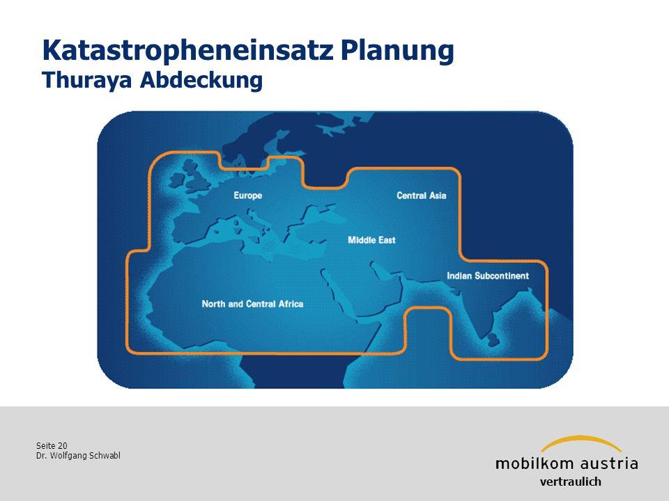 Seite 20 Dr. Wolfgang Schwabl Katastropheneinsatz Planung Thuraya Abdeckung vertraulich