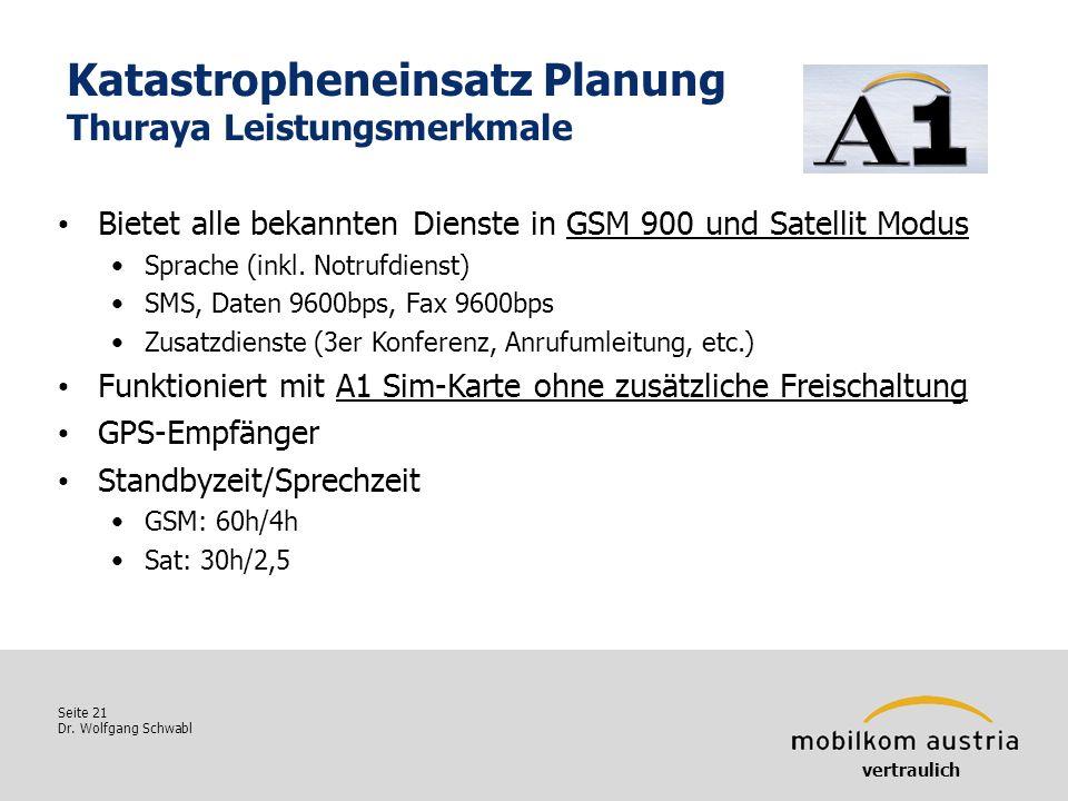 Seite 21 Dr. Wolfgang Schwabl Katastropheneinsatz Planung Thuraya Leistungsmerkmale vertraulich Bietet alle bekannten Dienste in GSM 900 und Satellit
