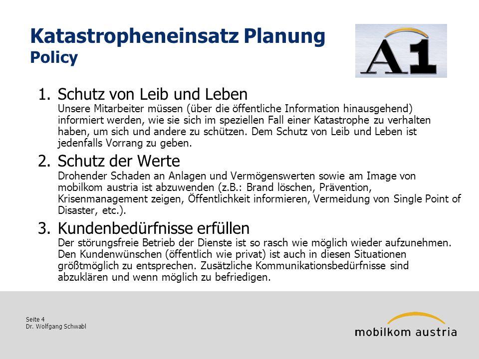 Seite 4 Dr. Wolfgang Schwabl Katastropheneinsatz Planung Policy 1.Schutz von Leib und Leben Unsere Mitarbeiter müssen (über die öffentliche Informatio