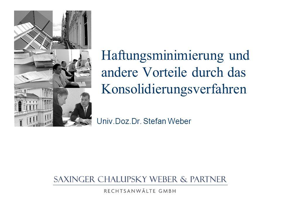 Haftungsminimierung und andere Vorteile durch das Konsolidierungsverfahren Univ.Doz.Dr. Stefan Weber