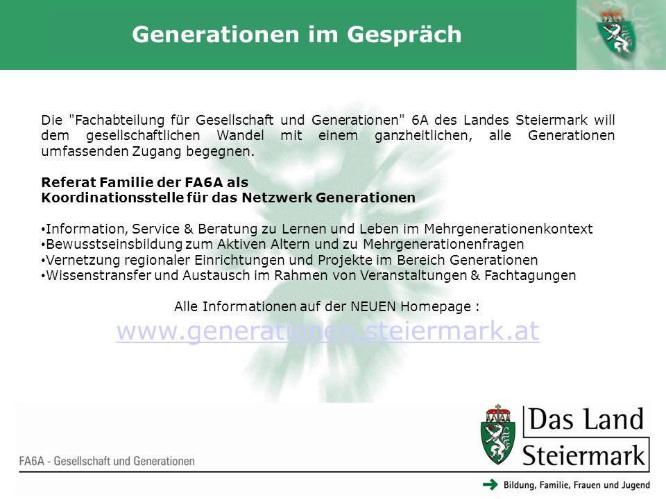 Autor 18 Generationen im Gespräch FA6A - Gesellschaft und Generationen Die Fachabteilung für Gesellschaft und Generationen 6A des Landes Steiermark will dem gesellschaftlichen Wandel mit einem ganzheitlichen, alle Generationen umfassenden Zugang begegnen.
