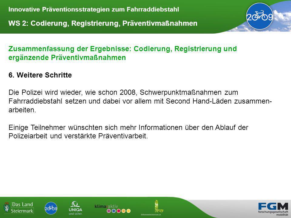 Innovative Präventionsstrategien zum Fahrraddiebstahl WS 2: Codierung, Registrierung, Präventivmaßnahmen Zusammenfassung der Ergebnisse: Codierung, Registrierung und ergänzende Präventivmaßnahmen 6.