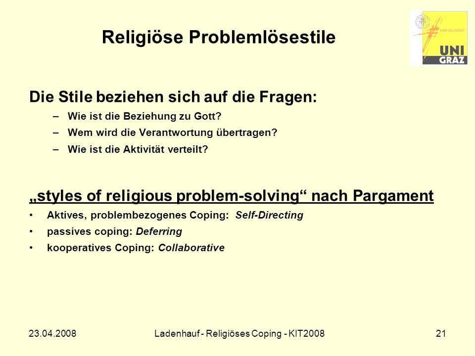 23.04.2008Ladenhauf - Religiöses Coping - KIT200821 Religiöse Problemlösestile Die Stile beziehen sich auf die Fragen: –Wie ist die Beziehung zu Gott.