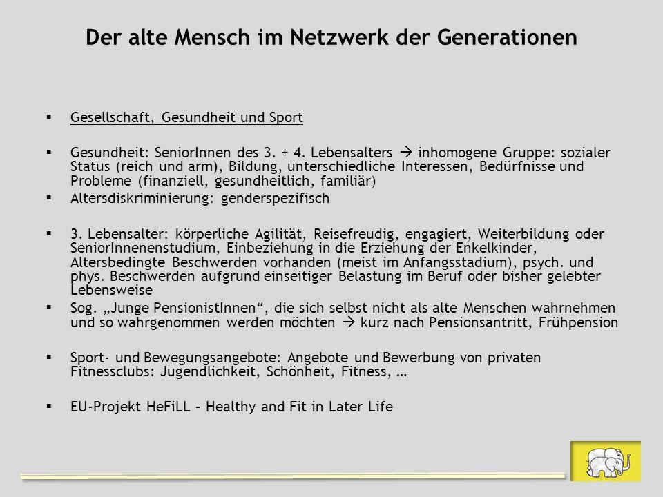 Der alte Mensch im Netzwerk der Generationen Gesellschaft, Gesundheit und Sport Gesundheit: SeniorInnen des 3. + 4. Lebensalters inhomogene Gruppe: so