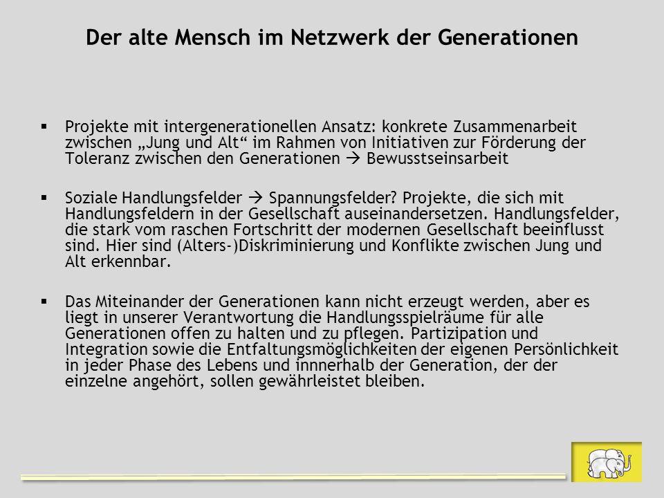 Der alte Mensch im Netzwerk der Generationen Projekte mit intergenerationellen Ansatz: konkrete Zusammenarbeit zwischen Jung und Alt im Rahmen von Ini