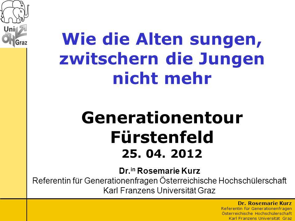 Dr. Rosemarie Kurz Referentin für Generationenfragen Österreichische Hochschülerschaft Karl Franzens Universität Graz Wie die Alten sungen, zwitschern