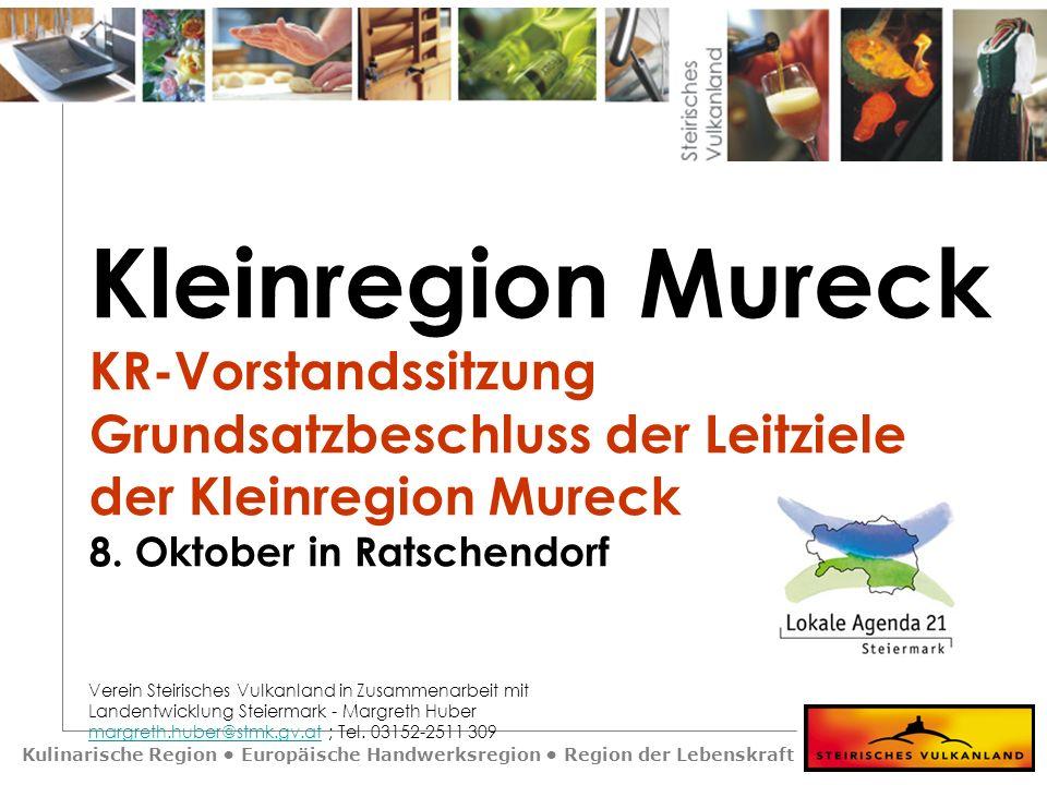 Kulinarische Region Europäische Handwerksregion Region der Lebenskraft Kleinregion Mureck Leitziele AG 1 Natur & Raumordnung Ökologie/Energie/Rohstoffe AG Leiter: Bgm.
