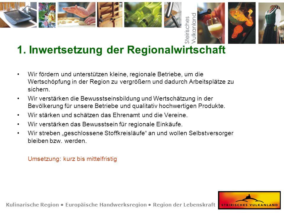 Kulinarische Region Europäische Handwerksregion Region der Lebenskraft 1. Inwertsetzung der Regionalwirtschaft Wir fördern und unterstützen kleine, re