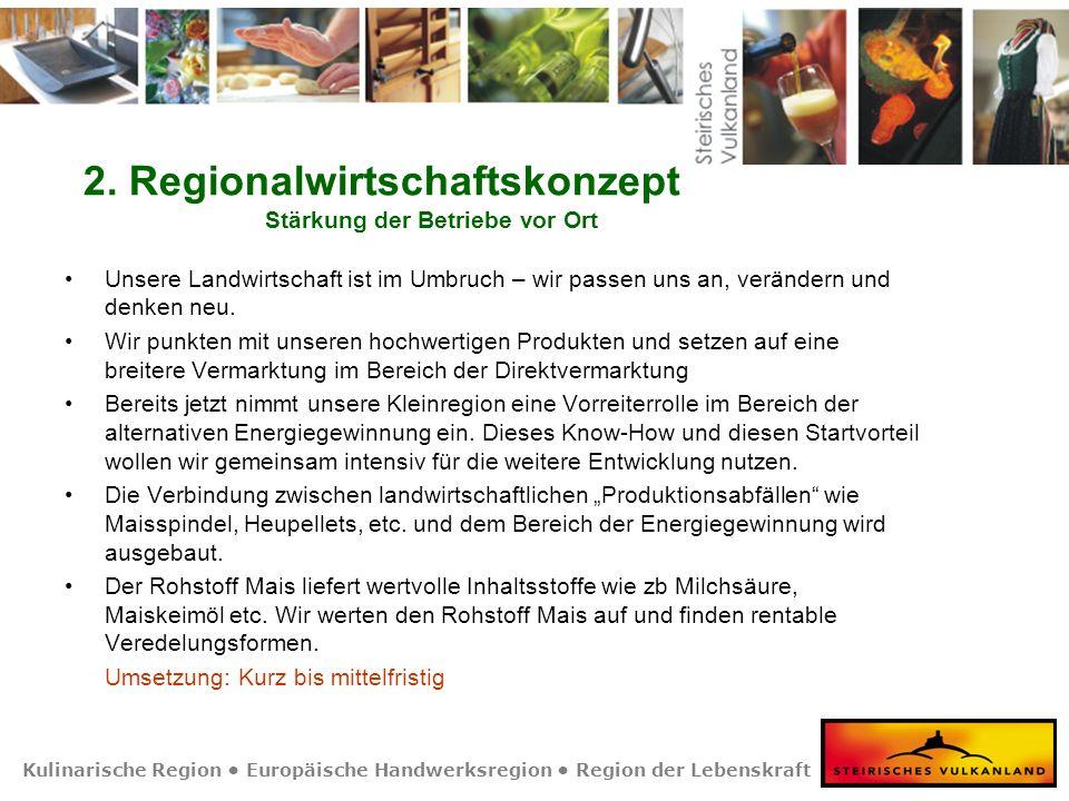 Kulinarische Region Europäische Handwerksregion Region der Lebenskraft 2. Regionalwirtschaftskonzept Stärkung der Betriebe vor Ort Unsere Landwirtscha
