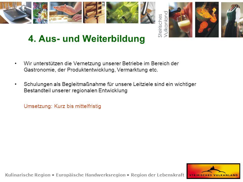 Kulinarische Region Europäische Handwerksregion Region der Lebenskraft 4. Aus- und Weiterbildung Wir unterstützen die Vernetzung unserer Betriebe im B
