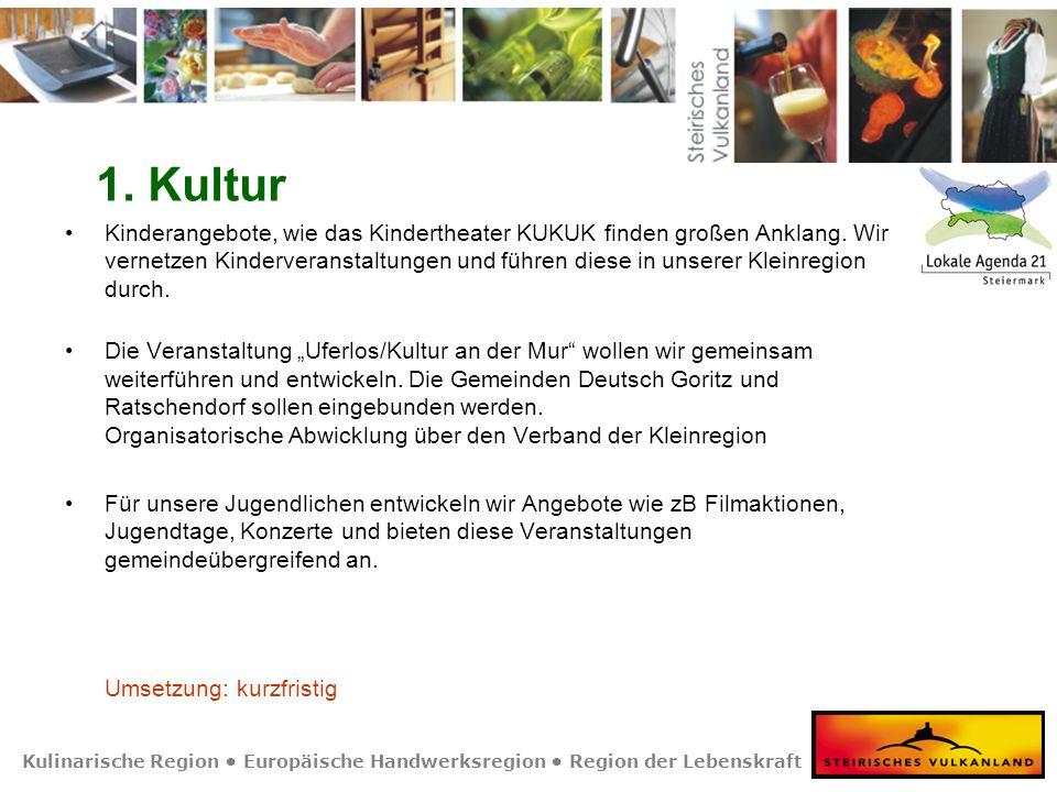 Kulinarische Region Europäische Handwerksregion Region der Lebenskraft 1. Kultur Kinderangebote, wie das Kindertheater KUKUK finden großen Anklang. Wi