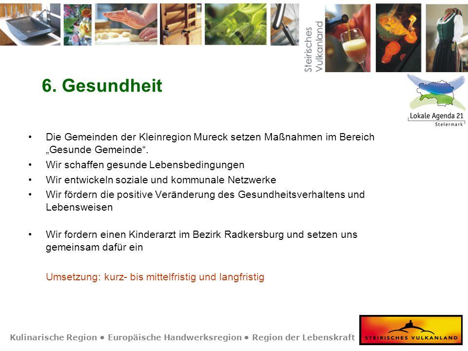Kulinarische Region Europäische Handwerksregion Region der Lebenskraft 6. Gesundheit Die Gemeinden der Kleinregion Mureck setzen Maßnahmen im Bereich