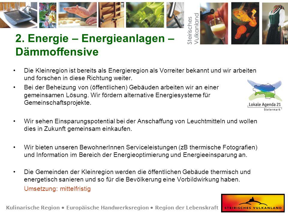 Kulinarische Region Europäische Handwerksregion Region der Lebenskraft 2. Energie – Energieanlagen – Dämmoffensive Die Kleinregion ist bereits als Ene