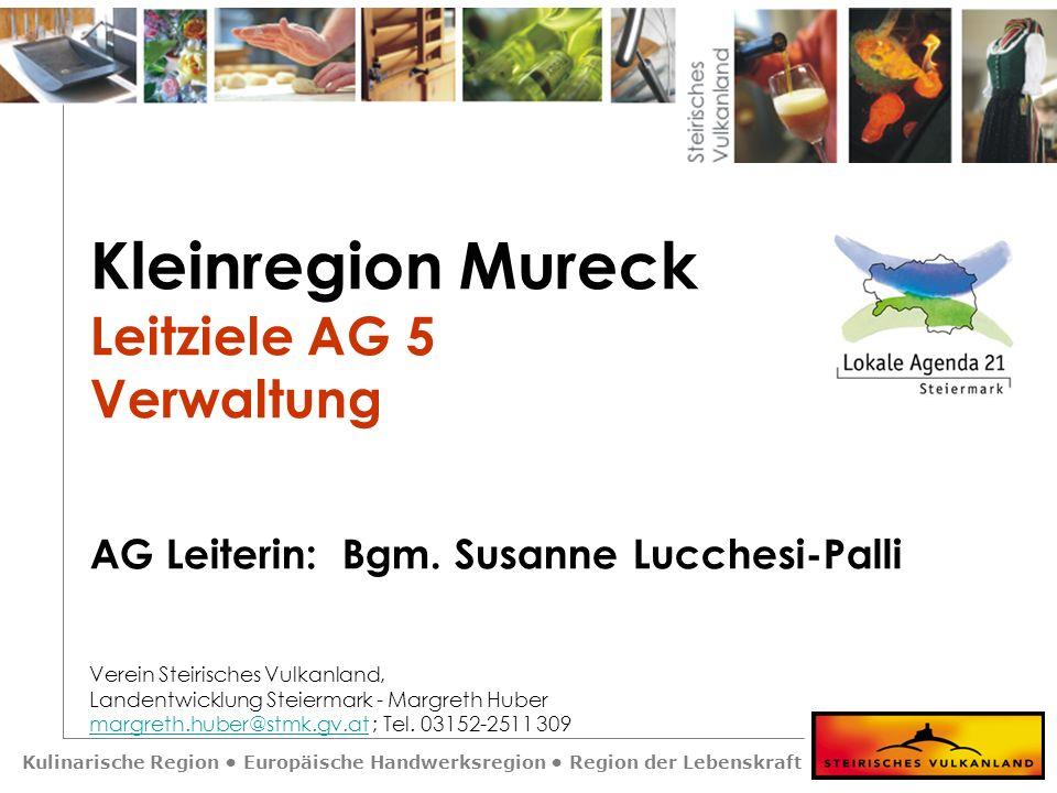 Kulinarische Region Europäische Handwerksregion Region der Lebenskraft Kleinregion Mureck Leitziele AG 5 Verwaltung AG Leiterin: Bgm. Susanne Lucchesi