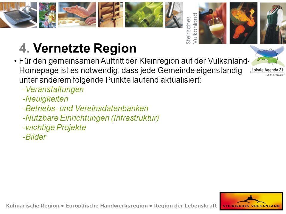 Kulinarische Region Europäische Handwerksregion Region der Lebenskraft 4. Vernetzte Region Für den gemeinsamen Auftritt der Kleinregion auf der Vulkan