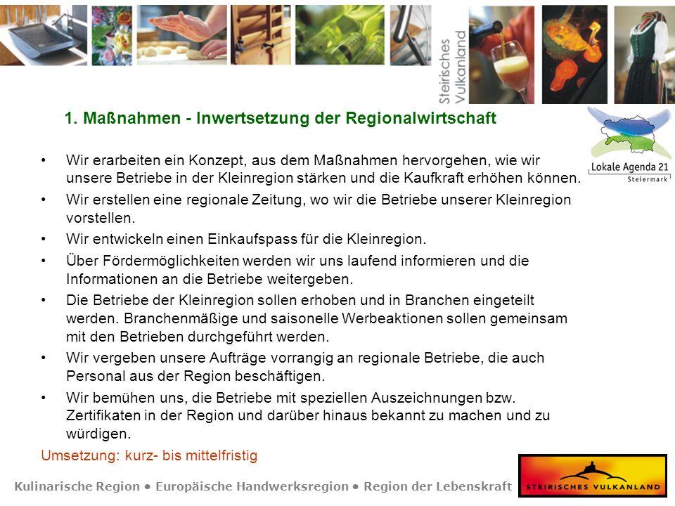 Kulinarische Region Europäische Handwerksregion Region der Lebenskraft 1. Maßnahmen - Inwertsetzung der Regionalwirtschaft Wir erarbeiten ein Konzept,