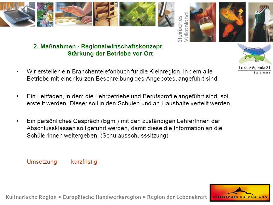 Kulinarische Region Europäische Handwerksregion Region der Lebenskraft 2. Maßnahmen - Regionalwirtschaftskonzept Stärkung der Betriebe vor Ort Wir ers
