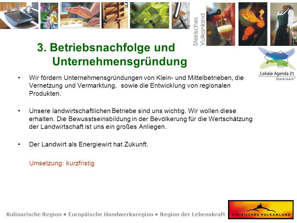 Kulinarische Region Europäische Handwerksregion Region der Lebenskraft 3. Betriebsnachfolge und Unternehmensgründung Wir fördern Unternehmensgründunge