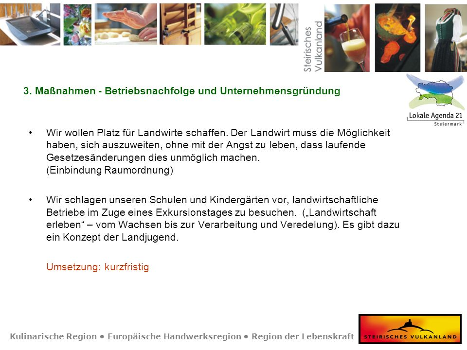 Kulinarische Region Europäische Handwerksregion Region der Lebenskraft 3. Maßnahmen - Betriebsnachfolge und Unternehmensgründung Wir wollen Platz für