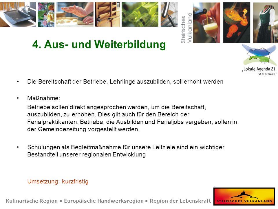 Kulinarische Region Europäische Handwerksregion Region der Lebenskraft 4. Aus- und Weiterbildung Die Bereitschaft der Betriebe, Lehrlinge auszubilden,