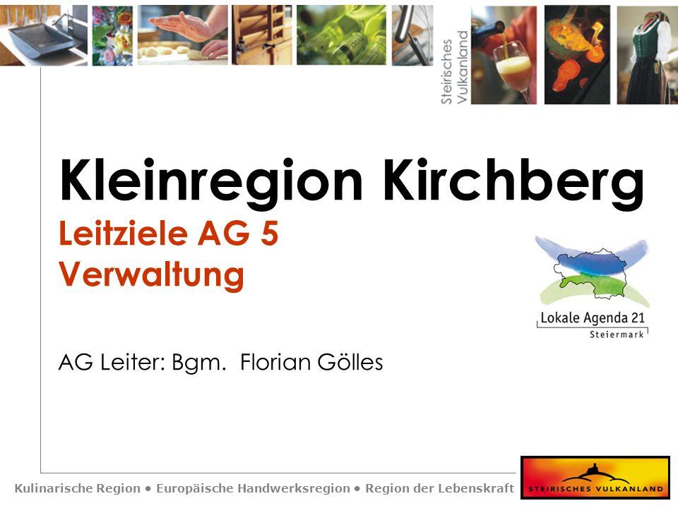 Kulinarische Region Europäische Handwerksregion Region der Lebenskraft Kleinregion Kirchberg Leitziele AG 5 Verwaltung AG Leiter: Bgm. Florian Gölles