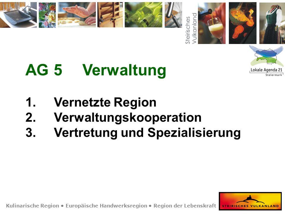 Kulinarische Region Europäische Handwerksregion Region der Lebenskraft AG 5Verwaltung 1. Vernetzte Region 2. Verwaltungskooperation 3. Vertretung und