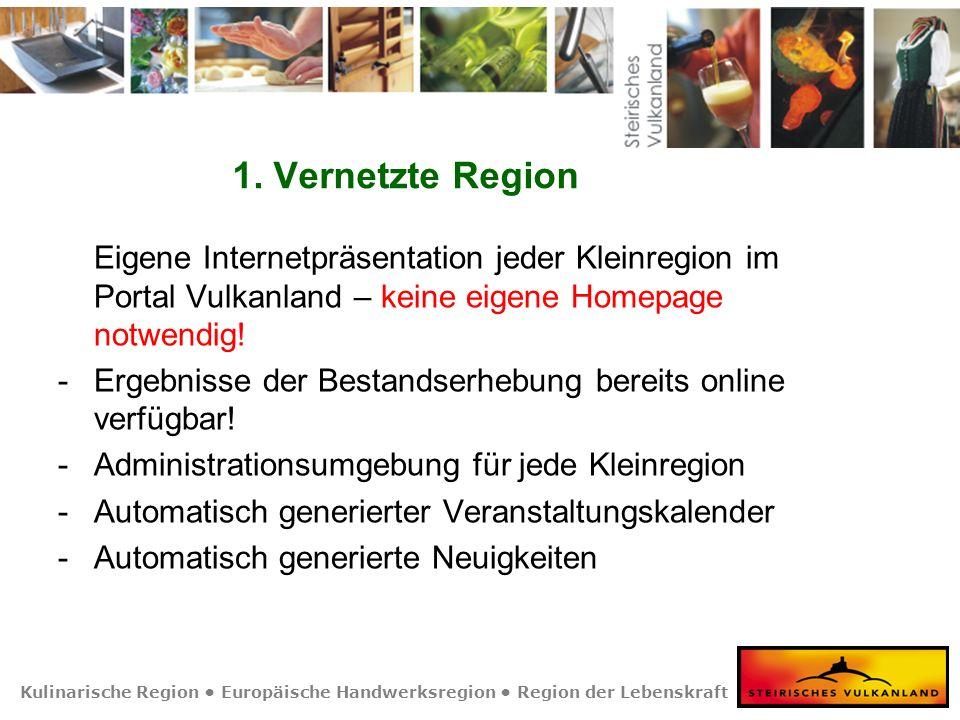 Kulinarische Region Europäische Handwerksregion Region der Lebenskraft 1. Vernetzte Region Eigene Internetpräsentation jeder Kleinregion im Portal Vul