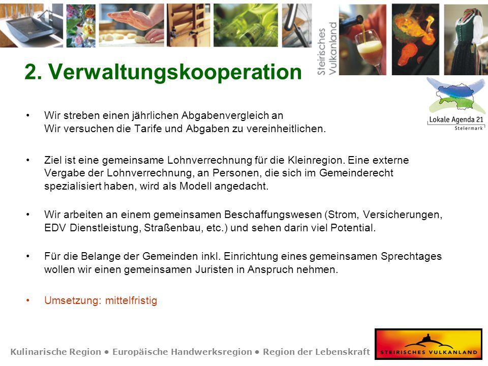 Kulinarische Region Europäische Handwerksregion Region der Lebenskraft 2. Verwaltungskooperation Wir streben einen jährlichen Abgabenvergleich an Wir